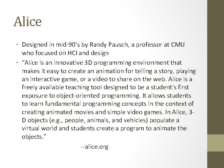 Alice • Designed in mid-90's by Randy Pausch, a professor at CMU who focused