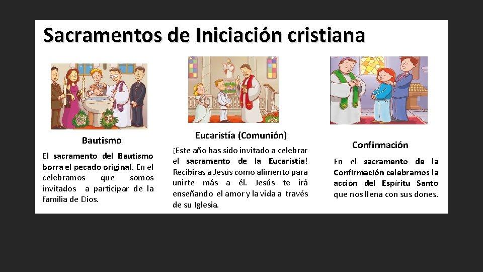 Sacramentos de Iniciación cristiana Bautismo El sacramento del Bautismo borra el pecado original. En
