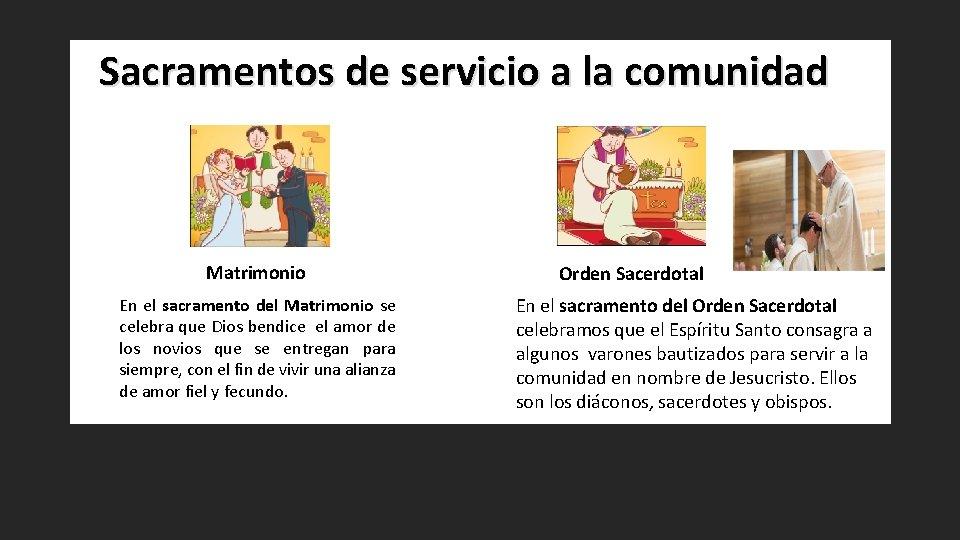 Sacramentos de servicio a la comunidad Matrimonio En el sacramento del Matrimonio se celebra