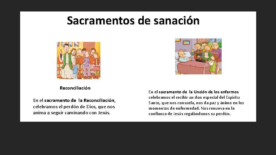 Sacramentos de sanación Reconciliación En el sacramento de la Reconciliación, celebramos el perdón de