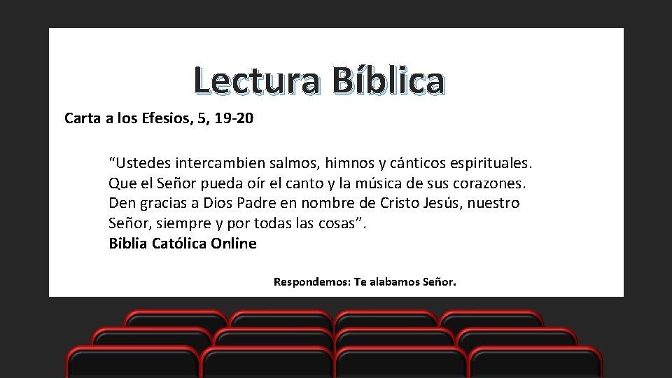 """Lectura Bíblica Carta a los Efesios, 5, 19 -20 """"Ustedes intercambien salmos, himnos y"""