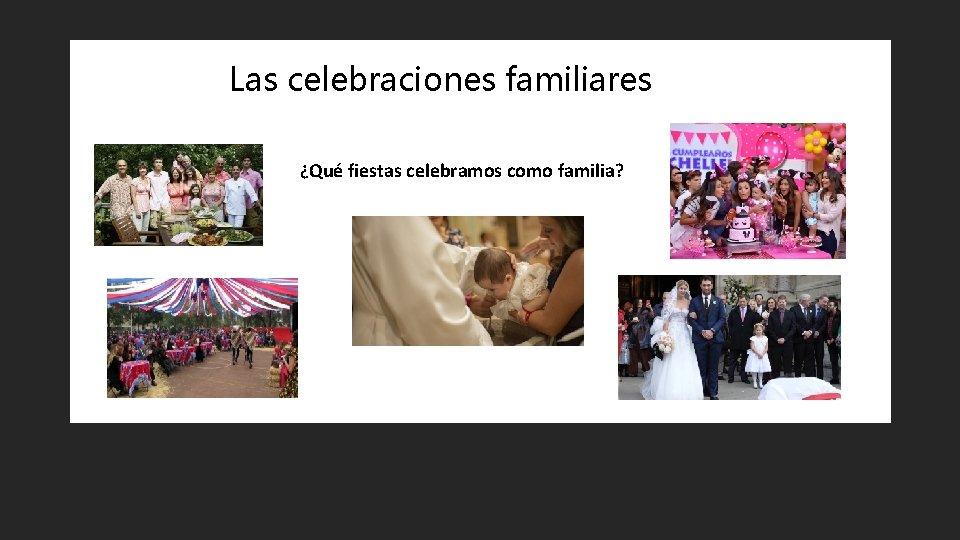 Las celebraciones familiares ¿Qué fiestas celebramos como familia?