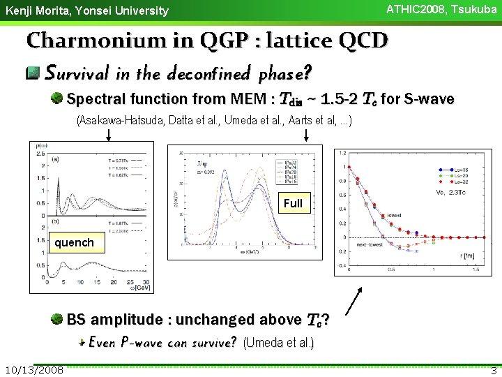 ATHIC 2008, Tsukuba Kenji Morita, Yonsei University Charmonium in QGP : lattice QCD Survival