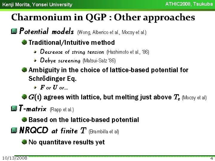 ATHIC 2008, Tsukuba Kenji Morita, Yonsei University Charmonium in QGP : Other approaches Potential