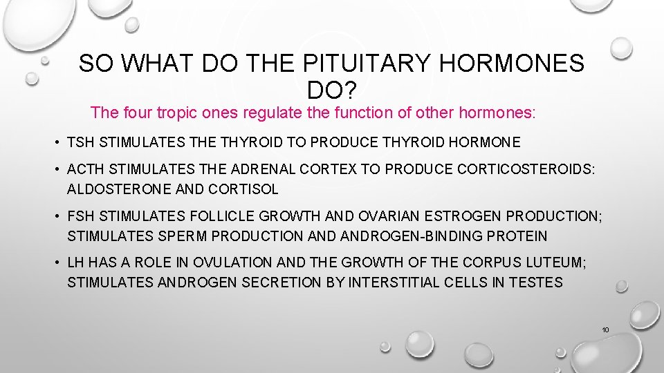 SO WHAT DO THE PITUITARY HORMONES DO? The four tropic ones regulate the function