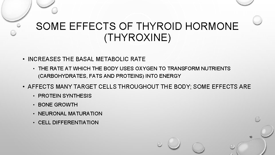 SOME EFFECTS OF THYROID HORMONE (THYROXINE) • INCREASES THE BASAL METABOLIC RATE • THE