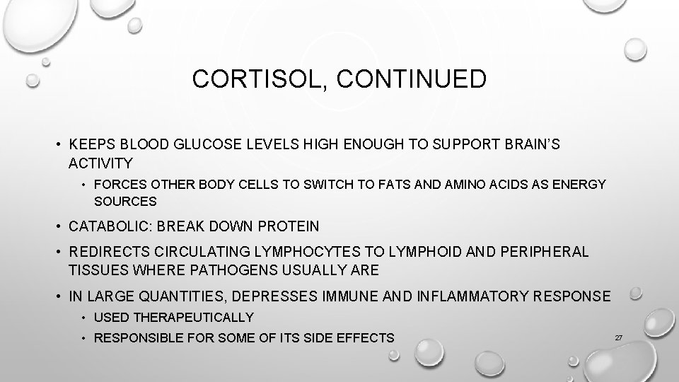 CORTISOL, CONTINUED • KEEPS BLOOD GLUCOSE LEVELS HIGH ENOUGH TO SUPPORT BRAIN'S ACTIVITY •