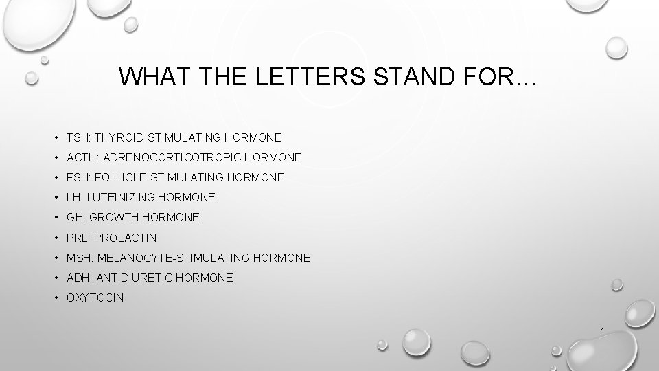 WHAT THE LETTERS STAND FOR… • TSH: THYROID-STIMULATING HORMONE • ACTH: ADRENOCORTICOTROPIC HORMONE •