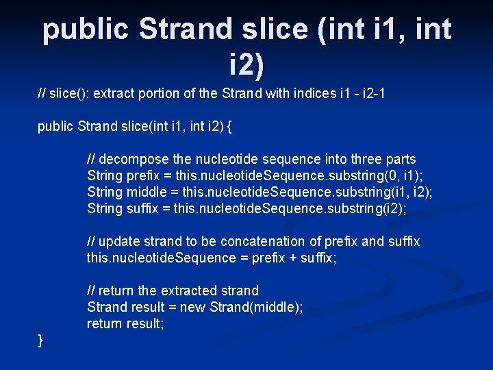 public Strand slice (int i 1, int i 2) // slice(): extract portion of