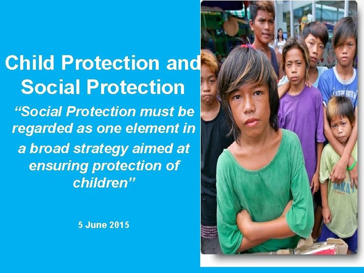 """Child Protection and Social Protection """"Social Protection must be regarded as one element in"""
