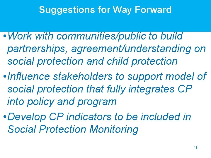 Suggestions for Way Forward • Work with communities/public to build partnerships, agreement/understanding on social