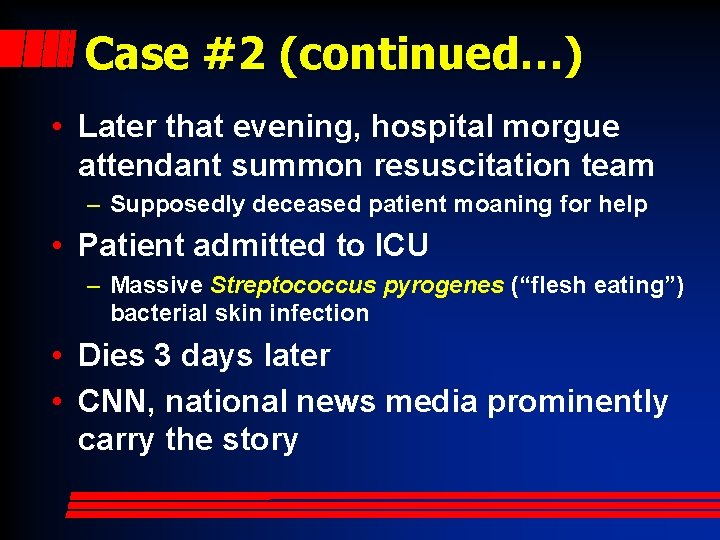 Case #2 (continued…) • Later that evening, hospital morgue attendant summon resuscitation team –