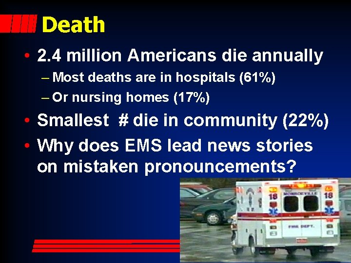 Death • 2. 4 million Americans die annually – Most deaths are in hospitals