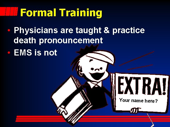 Formal Training • Physicians are taught & practice death pronouncement • EMS is not
