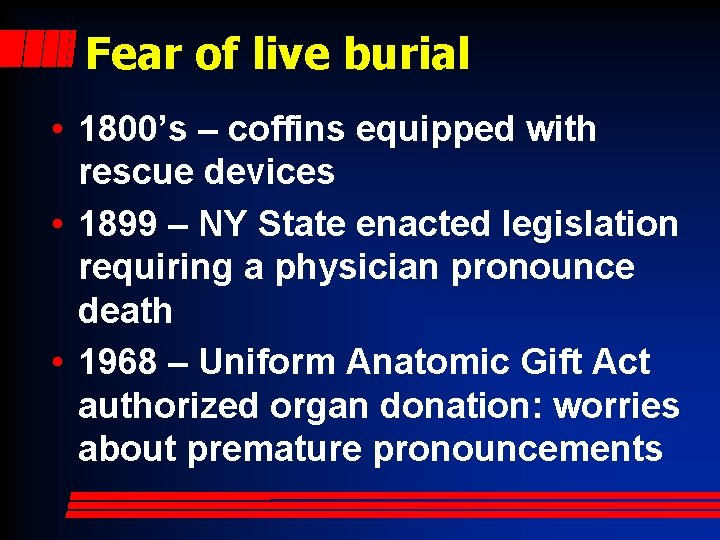 Fear of live burial • 1800's – coffins equipped with rescue devices • 1899