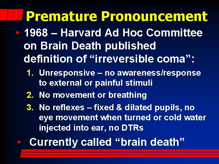 Premature Pronouncement • 1968 – Harvard Ad Hoc Committee on Brain Death published definition