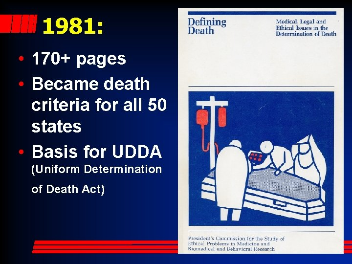 1981: • 170+ pages • Became death criteria for all 50 states • Basis