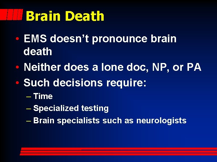 Brain Death • EMS doesn't pronounce brain death • Neither does a lone doc,