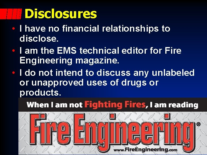 Disclosures • I have no financial relationships to disclose. • I am the EMS