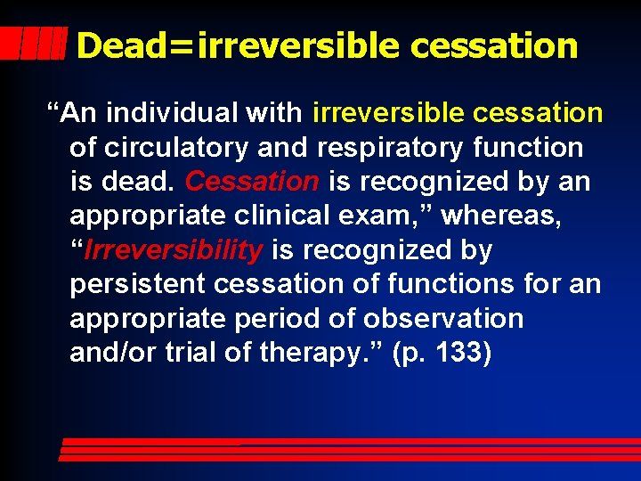 """Dead=irreversible cessation """"An individual with irreversible cessation of circulatory and respiratory function is dead."""
