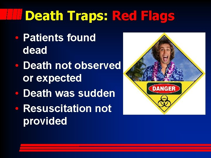 Death Traps: Red Flags • Patients found dead • Death not observed or expected