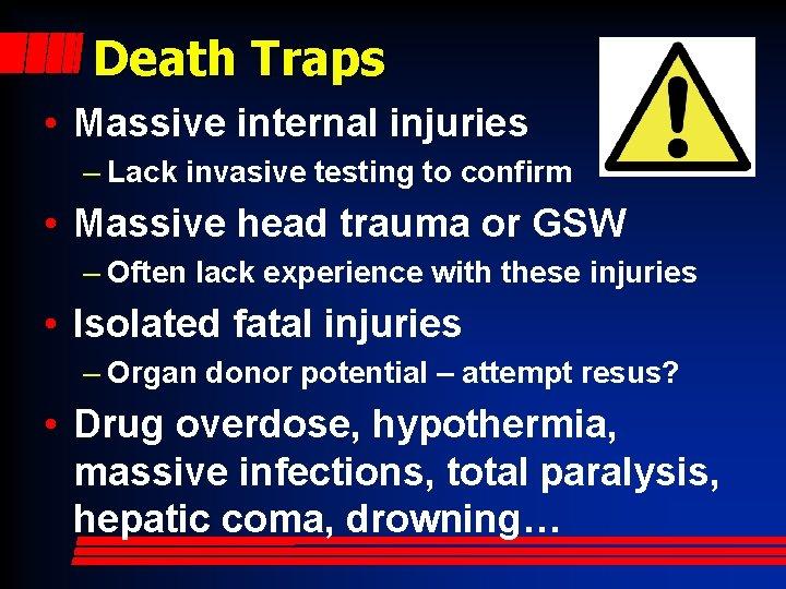 Death Traps • Massive internal injuries – Lack invasive testing to confirm • Massive