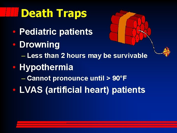 Death Traps • Pediatric patients • Drowning – Less than 2 hours may be