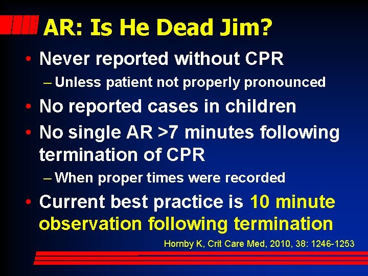 AR: Is He Dead Jim? • Never reported without CPR – Unless patient not