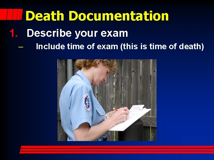 Death Documentation 1. Describe your exam – Include time of exam (this is time