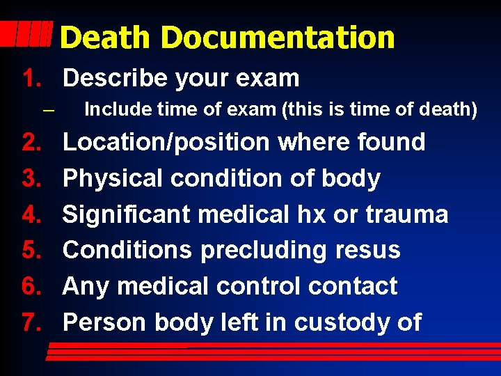 Death Documentation 1. Describe your exam – 2. 3. 4. 5. 6. 7. Include