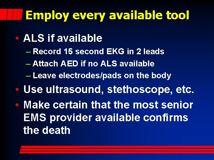 Employ every available tool • ALS if available – Record 15 second EKG in