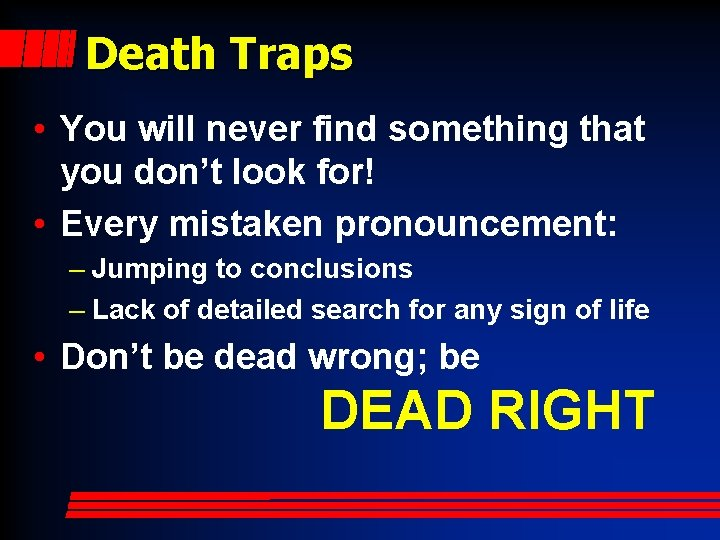 Death Traps • You will never find something that you don't look for! •
