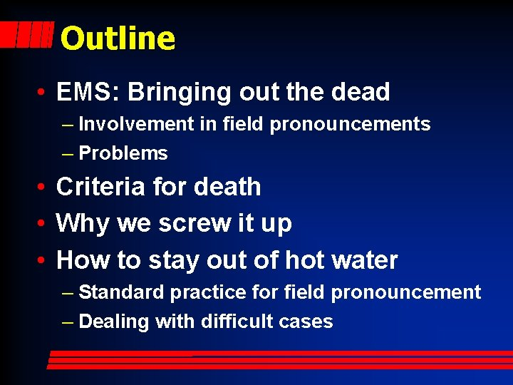 Outline • EMS: Bringing out the dead – Involvement in field pronouncements – Problems