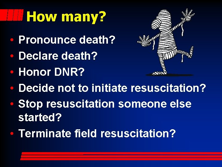 How many? • • • Pronounce death? Declare death? Honor DNR? Decide not to