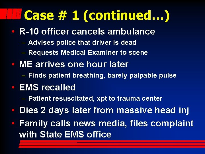 Case # 1 (continued…) • R-10 officer cancels ambulance – Advises police that driver