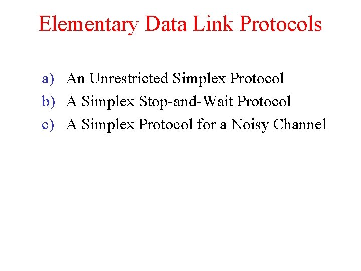 Elementary Data Link Protocols a) An Unrestricted Simplex Protocol b) A Simplex Stop-and-Wait Protocol
