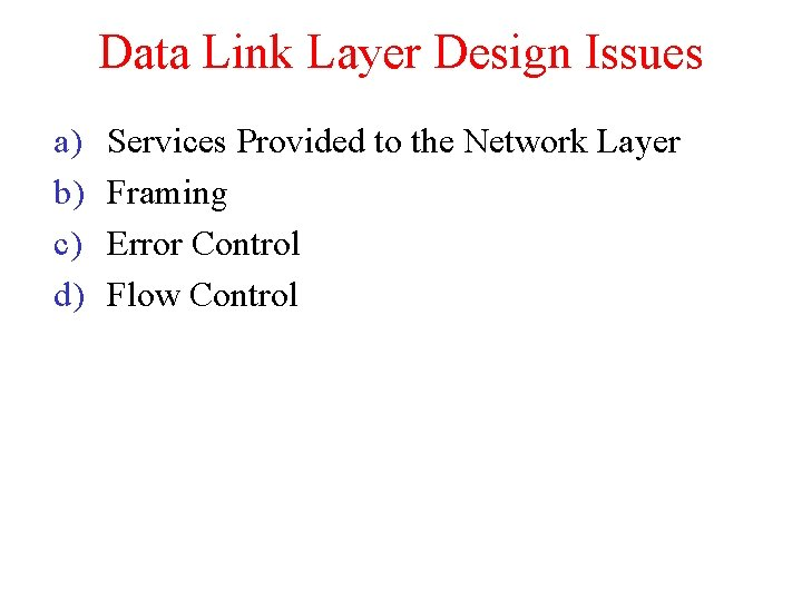 Data Link Layer Design Issues a) b) c) d) Services Provided to the Network