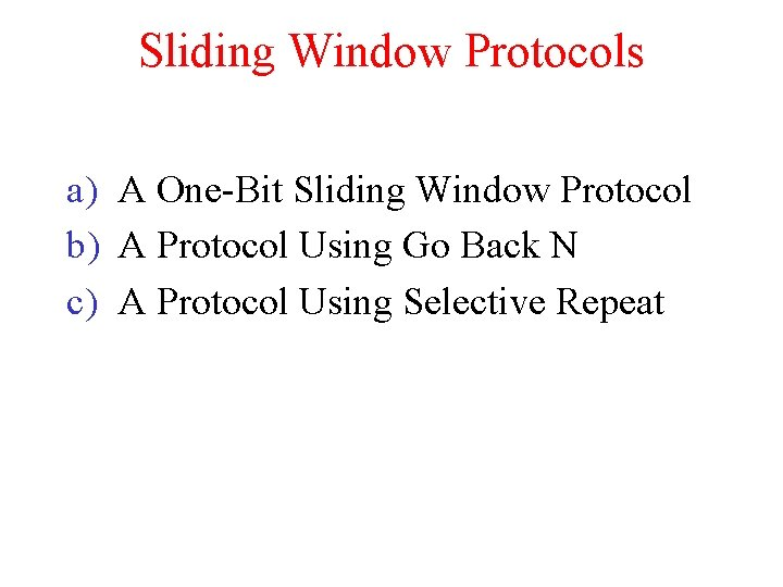 Sliding Window Protocols a) A One-Bit Sliding Window Protocol b) A Protocol Using Go