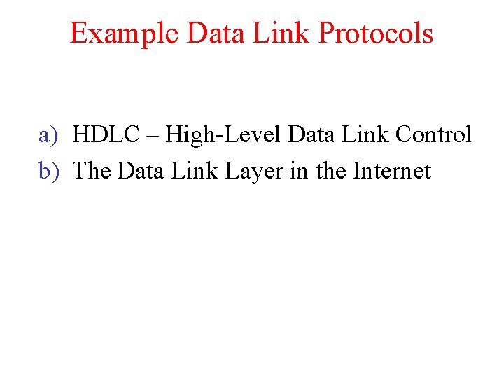 Example Data Link Protocols a) HDLC – High-Level Data Link Control b) The Data