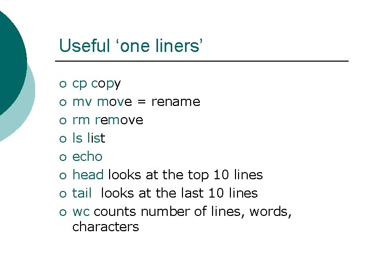 Useful 'one liners' ¡ ¡ ¡ ¡ cp copy mv move = rename rm