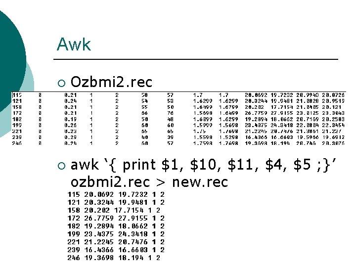 Awk ¡ ¡ Ozbmi 2. rec awk '{ print $1, $10, $11, $4, $5
