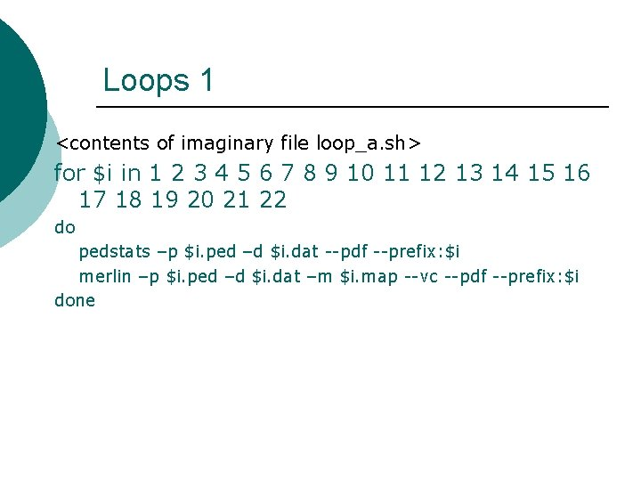 Loops 1 <contents of imaginary file loop_a. sh> for $i in 1 2 3
