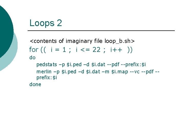 Loops 2 <contents of imaginary file loop_b. sh> for (( i = 1 ;