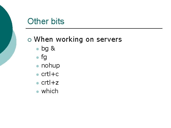Other bits ¡ When working on servers l l l bg & fg nohup