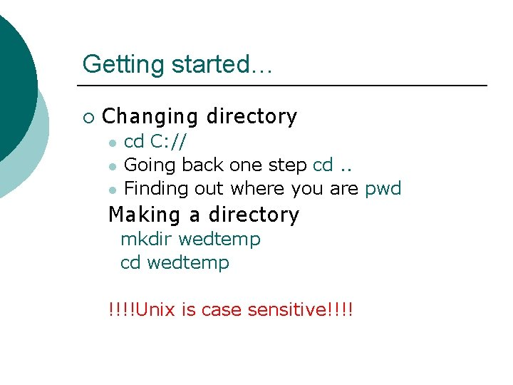 Getting started… ¡ Changing directory l l l cd C: // Going back one