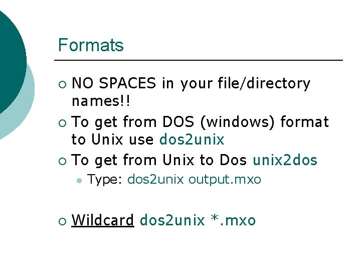 Formats NO SPACES in your file/directory names!! ¡ To get from DOS (windows) format