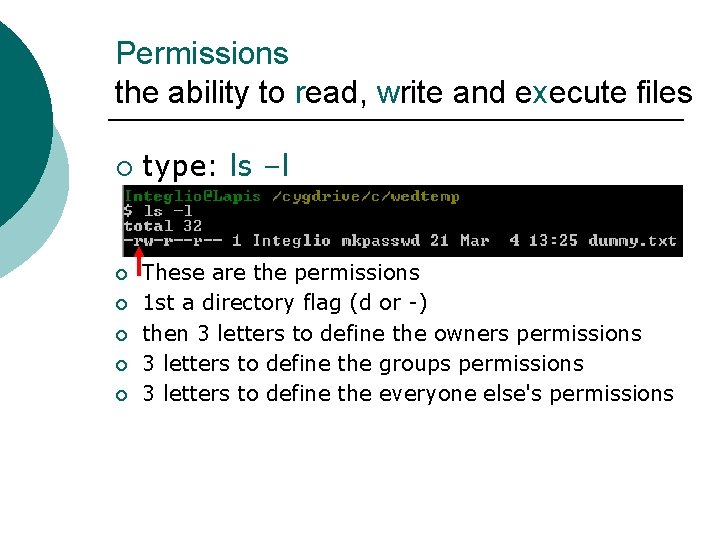 Permissions the ability to read, write and execute files ¡ ¡ ¡ type: ls
