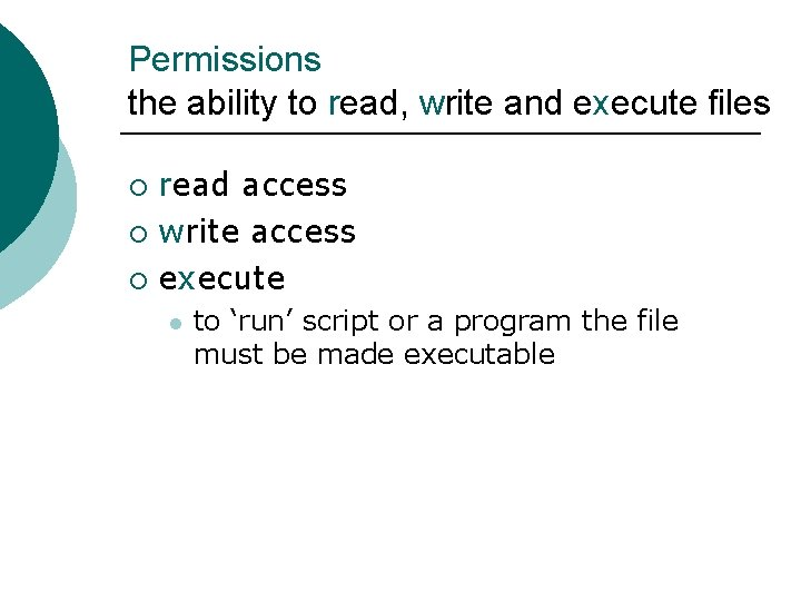 Permissions the ability to read, write and execute files read access ¡ write access