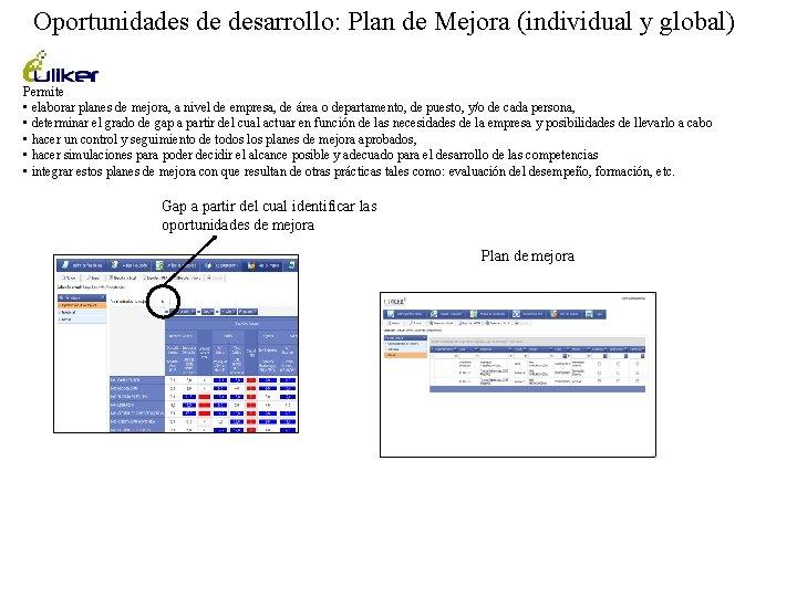 Oportunidades de desarrollo: Plan de Mejora (individual y global) Permite • elaborar planes de