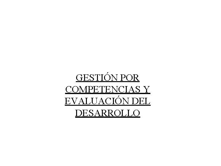 GESTIÓN POR COMPETENCIAS Y EVALUACIÓN DEL DESARROLLO